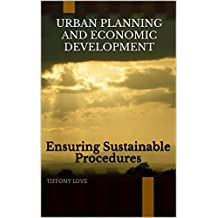 Urban Planning And Economic Development: Ensuring Sustainable Procedures
