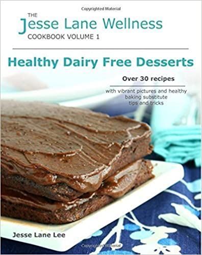 Book Jesse Lane Wellness Healthy Dairy Free Desserts: Over 30 recipes with vibrant pictures and healthy baking substitute tips and tricks. by Jesse Lane Lee (2016-01-20)