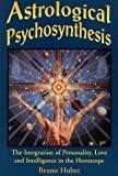 Astrological Psychosynthesis: The Integration of Personality, Love and Intelligence in the Horoscope