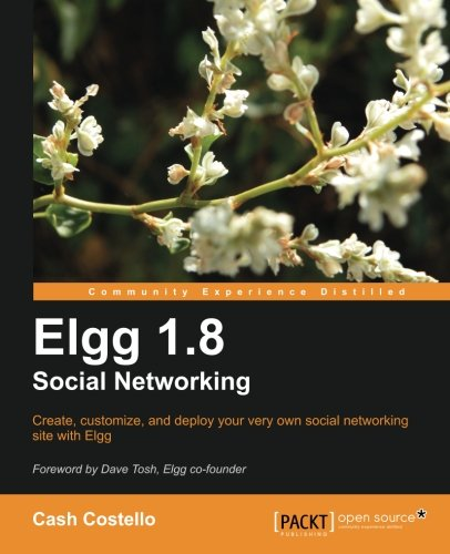 Elgg 1.8 Social Networking (Open Source: Community Experience Distilled) by Packt Publishing