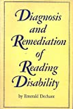 Diagnosis and Remediation of Reading Disability, Emerald V. Dechant, 0132084546