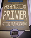 The Presentation Primer : Getting Your Point Across, Nelson, Robert B. and Wallick, Jennifer, 1556238460