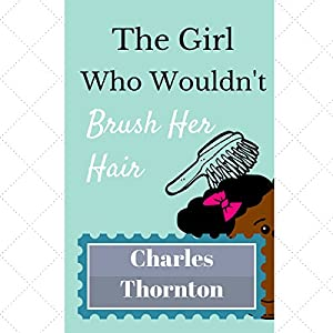 The Girl Who Wouldn't Brush Her Hair Audiobook