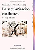 img - for La secularizacion conflictiva / The conflictual Secularization: Espana 1898-1931 / Spain (Spanish Edition) book / textbook / text book