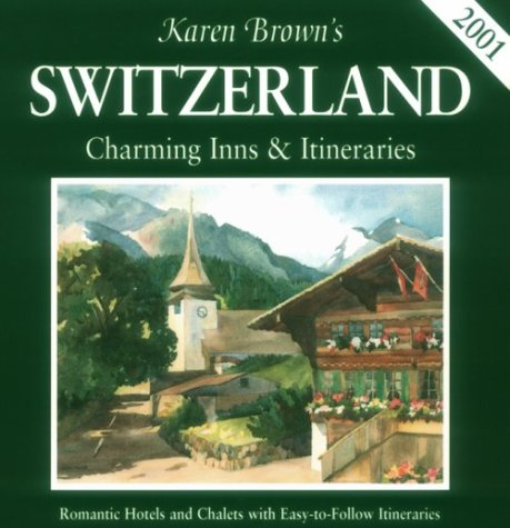 Karen Brown's 2001 Switzerland: Charming Inns & Itineraries (Karen Brown's Switzerland. Charming Inns and Itineraries)