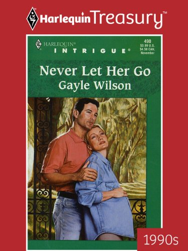 NEVER LET HER GO (Harlequin Intrigue Book 490)