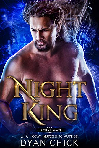 The Night King (Captive Mates Book 1) by [Chick, Dyan]