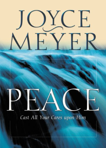 Peace: Cast All Your Cares Upon Him by [Meyer, Joyce]