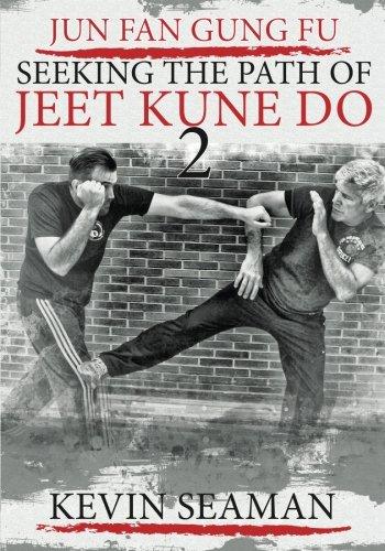 Jun Fan Gung Fu-Seeking The Path Of Jeet Kune Do 2: Volume 2