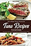 tuna salad recipe - Let's Make Some Awesome Tuna Recipes Together: We Are Here to Help You Concoct Tuna Casserole, Tuna Salads, Tuna Steaks, and More