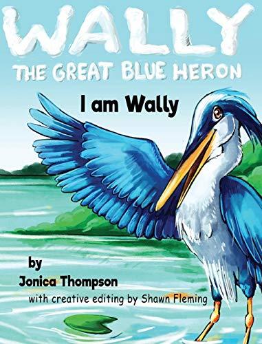 I am Wally (Wally The Great Blue Heron)