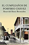 El Cumpleaños de Porfirio Chávez, René Del Risco Bermúdez, 994500364X