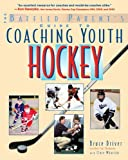 The Baffled Parent's Guide to Coaching Youth Hockey (Baffled Parent's Guides)