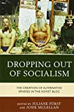 img - for Dropping out of Socialism: The Creation of Alternative Spheres in the Soviet Bloc book / textbook / text book