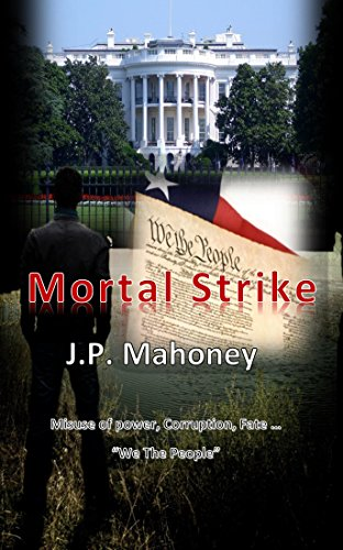 Book: Mortal Strike - Misuse of Power, Curruption, Fate...We the People by J P Mahoney