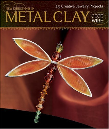 25 Creative Jewelry - New Directions in Metal Clay: 25 Creative Jewelry Projects