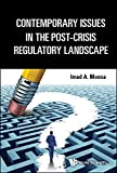Contemporary Issues in the Post-Crisis Regulatory Landscape by Imad A Moosa