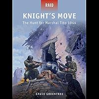 Knight's Move: The Hunt for Marshal Tito 1944 (Raid Book 32)