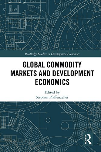 Global Commodity Markets and Development Economics (Routledge Studies in Development Economics Book 141) by Routledge