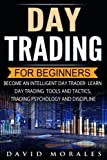 Day Trading: Day Trading For Beginners- Become An Intelligent Day Trader. Learn Day Trading Tools and Tactics, Trading Psychology and Discipline (Day ... Market, Day Trading Warren, Day Trading)