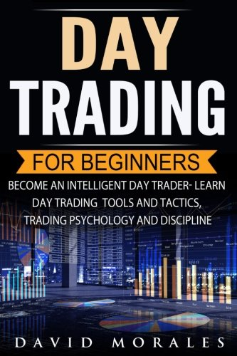Day Trading: Day Trading For Beginners- Become An Intelligent Day Trader. Learn Day Trading Tools and Tactics, Trading Psychology and Discipline (Day ... Market, Day Trading Warren, Day Trading) by CreateSpace Independent Publishing Platform