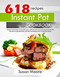 Instant Pot Cookbook: The Best 618 Instant Pot Recipes You ll Ever Eat; Fast, Easy and Delicious Recipes for Health and Rapid Fat Loss with Nutritional Facts for Every Recipe