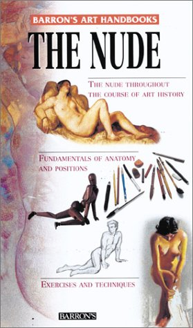 The Nude: The Nude Throughout the Course of Art History : Fundamentals of Anatomy and Positions : Exercises and Techniques (Barron's Art Handbooks: Red Series)