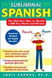 Subliminal Spanish : The Effortless Way to Absorb 1,000 Key Words and Phrases, Aarons, Louis, 0071443517