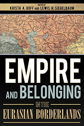 Empire and Belonging in the Eurasian Borderlands por Krista A. Goff,Lewis H. Siegelbaum