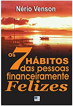 Os 7 Hábitos das Pessoas Financeiramente Felizes por [Venson, Nério]
