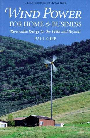 Wind Power for Home & Business: Renewable Energy for the 1990s and Beyond (Real Goods Independent Living Book)