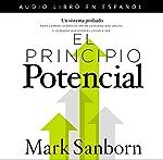 El principio potencial [The Potential Principle]: Un sistema probado para cerrar la brecha entre lo bueno que eres y lo bueno que pudieras ser   Mark Sanborn
