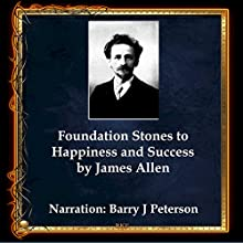 Foundation Stones to Happiness and Success Audiobook by James Allen Narrated by Barry J. Peterson