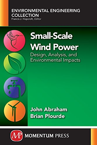 Small-Scale Wind Power: Design, Analysis, and Environmental Impacts (Environmental Engineering - Engineering Wind Power