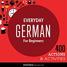 Everyday German for Beginners - 400 Actions & Activities Audiobook by  Innovative Language Learning LLC Narrated by  GermanPod101.com