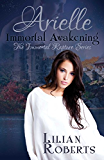 Arielle Immortal Awakening (Immortal Rapture Series Book 1)