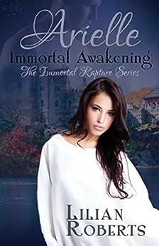 Arielle Immortal Awakening (Immortal Rapture Series Book 1) by [Roberts, Lilian]