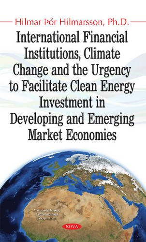 International Financial Institutions, Climate Change and the Urgency to Facilitate Clean Energy Investment in Developing and Emerging Market Economies