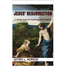 Jesus' Resurrection: A Jewish Convert Examines the Evidence (Principium Institute Historical Background to the Bible Book 1)