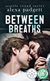 Between Breaths (The Seattle Sound Series Book 2)