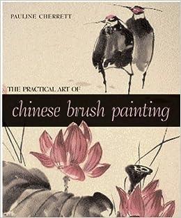 a9db4aafd The Practical Art of Chinese Brush Painting: Pauline Cherrett:  9781402707742: Amazon.com: Books