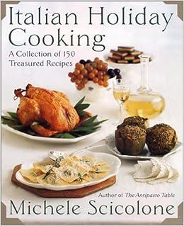 Italian Holiday Cooking A Collection Of 150 Treasured Recipes Scicolone Michele 9780060199913 Amazon Com Books