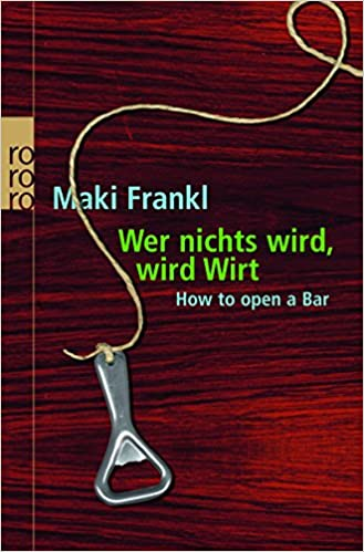 Cover des Buchs: Wer nichts wird, wird Wirt: How to open a bar