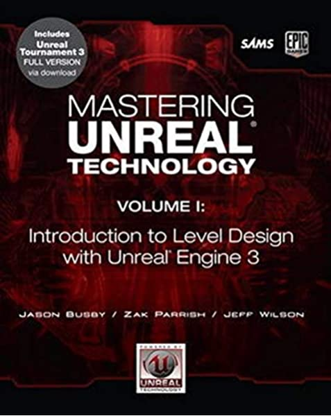 Amazon Com Mastering Unreal Technology Volume I Introduction To Level Design With Unreal Engine 3 0752063329917 Busby Jason Parrish Zak Wilson Jeff Books
