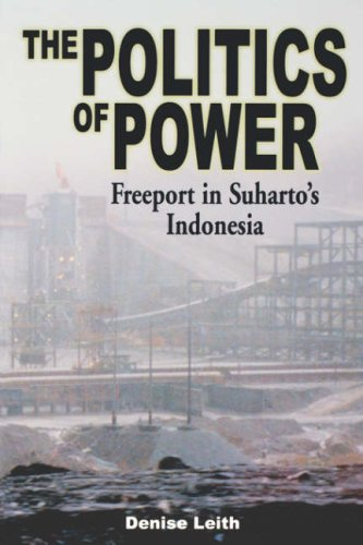 The Politics Of Power  Freeport In Suhartos Indonesia