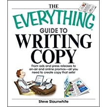 The Everything Guide To Writing Copy: From Ads and Press Release to On-Air and Online Promos--All You Need to Create Copy That Sells (Everything®)