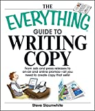 The Everything Guide To Writing Copy: From Ads and Press Release to On-Air and Online Promos-All You Need to Create Copy That Sells