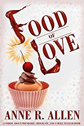 Food Of Love: A Comedy about Friendship, Chocolate, and a Small Nuclear Bomb