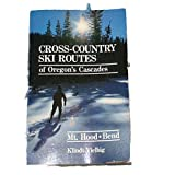 Cross-country Ski Routes Of Oregon s Cascades - Mount Hood, Bend (and Southern Washington)