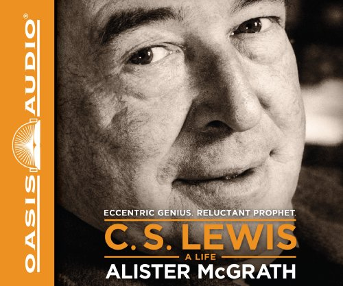 C. S. Lewis - A Life (Library Edition): Eccentric Genius, Reluctant Prophet by Oasis Audio